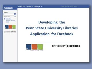 Developing  the  Penn State University Libraries Application  for  Facebook