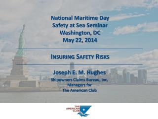 National Maritime Day Safety at Sea Seminar Washington, DC May 22, 2014 Insuring Safety Risks