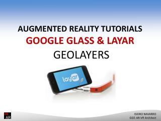 AUGMENTED REALITY TUTORIALS GOOGLE GLASS & LAYAR