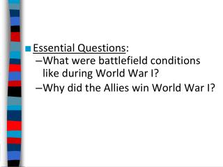 Essential  Questions : What were battlefield conditions   like during World War I?