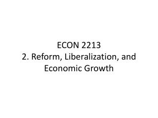 ECON 2213 2. Reform, Liberalization, and Economic Growth