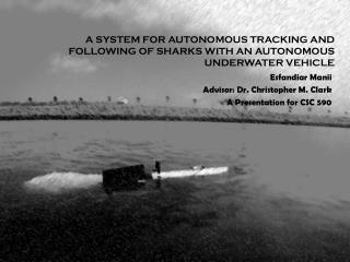 A  SYSTEM FOR AUTONOMOUS TRACKING AND FOLLOWING OF SHARKS WITH AN AUTONOMOUS UNDERWATER VEHICLE