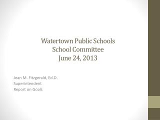 Watertown Public Schools School  C ommittee June 24, 2013