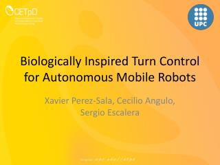 Biologically Inspired Turn Control for Autonomous Mobile Robots