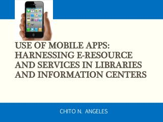 Use of Mobile Apps: Harnessing e-Resource and Services in Libraries and Information Centers