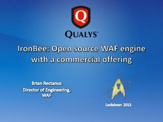 IronBee :  O pen source WAF engine with a commercial offering