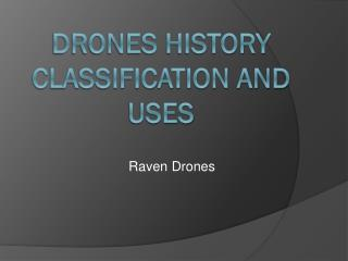 DRONES HISTORY CLASSIFICATION AND USES