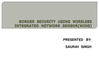 BORDER  SECURITY  USING  WIRELESS INTEGRATED  NETWORK  SENSOR(WINS)