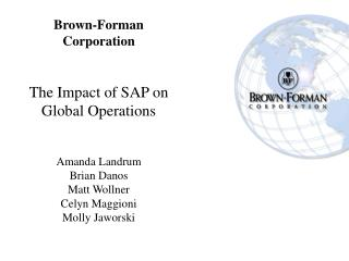 Outline Brown-Forman Overview Whiskey Making Process Overview Supply Chain Overview Impact of SAP Company  Forecasting P