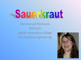 Nimmervoll Michaela 4th form h igher secondary collage for chemical ingineering