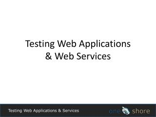 Testing Web Applications & Services