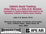 Catholic Social Teaching,  Virtue Ethics and the Rule of St. Benedict:  Framework for Teaching Applied Ethics based on t