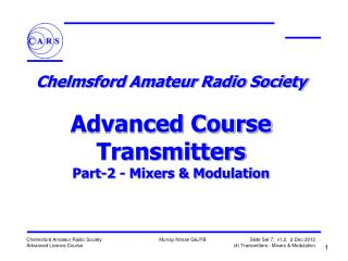 Chelmsford Amateur Radio Society  Advanced Course Transmitters Part-2 - Mixers & Modulation