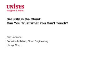 Security in the Cloud: Can You Trust What You Can't Touch?