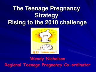The Teenage Pregnancy Strategy  Rising to the 2010 challenge