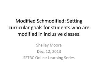 Shelley Moore Dec. 12, 2013 SETBC Online Learning Series