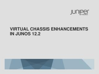 Virtual chassis enhancements in  Junos  12.2