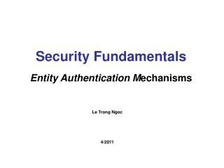Security Fundamentals Entity  Authentication M echanisms