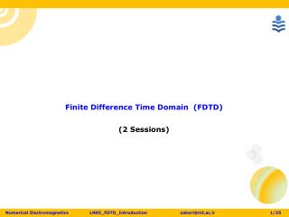 Finite Difference Time  Domain  (FDTD) (2  Sessions)