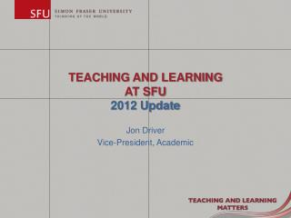 TEACHING AND LEARNING  AT SFU 2012 Update