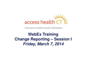 WebEx Training Change Reporting – Session I Friday, March 7, 2014
