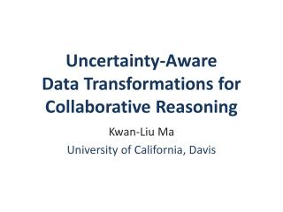 Uncertainty-Aware  Data Transformations for Collaborative Reasoning