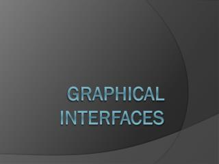 Graphical Interfaces