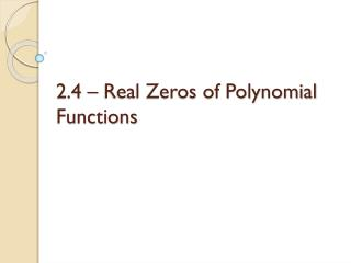2.4 – Real Zeros of Polynomial Functions