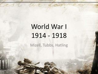 World War I 1914 - 1918