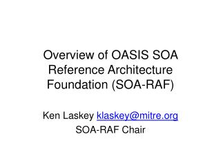 Overview of OASIS SOA Reference Architecture Foundation (SOA-RAF)