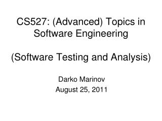 CS527:  (Advanced)  Topics in Software  Engineering (Software Testing and Analysis)