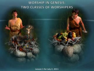 WORSHIP IN  GENESIS: TWO  CLASSES OF WORSHIPERS