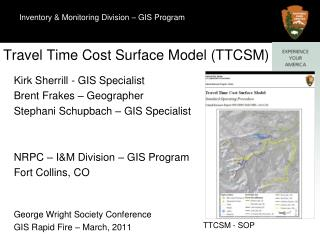 Kirk Sherrill - GIS Specialist Brent  Frakes  – Geographer Stephani Schupbach  – GIS Specialist