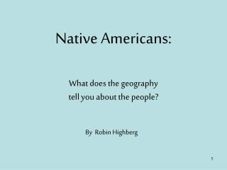 Native Americans: What does the geography  tell you about the people?