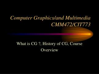 Computer Graphics/and Multimedia CMM472/CIT773