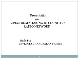 Presentation 		           on SPECTRUM SHARING IN COGNITIVE  	      RADIO NETWORK