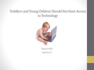 Toddlers and Young Children Should Not Have Access to Technology