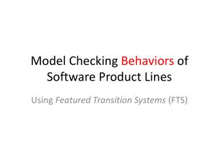 Model Checking  Behaviors  of Software Product Lines