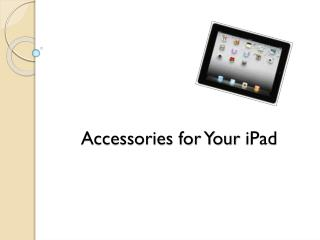 Accessories for Your  iPad
