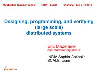 Designing, programming,  and verifying (large scale)  distributed  systems