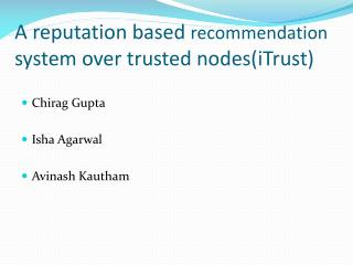 A reputation based  recommendation   system over trusted nodes( iTrust )