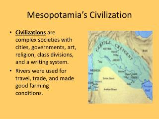 civilization is connected from the mesopotamians to Ancient egypt and mesopotamia these a re about the life style and ways of the ancient people study  the first civilization began in an area known as mesopotamia  hebrews believed that history and religion were connected judiasm the religion of.