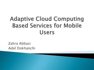 Adaptive Cloud Computing Based Services for Mobile Users