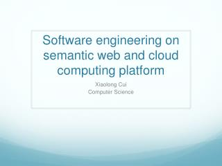 Software engineering on semantic web and cloud computing platform