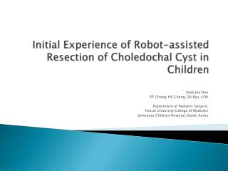 Initial Experience of Robot-assisted Resection of Choledochal Cyst in Children