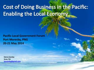Cost of Doing Business in the Pacific: Enabling the Local Economy Pacific Local Government Forum