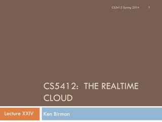 CS5412:  The  RealTime  Cloud