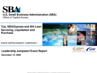 7(a), SBA Express  and 504 Loan  Servicing, Liquidation and Purchase RAPID IMPROVEMENT CAMPAIGN I