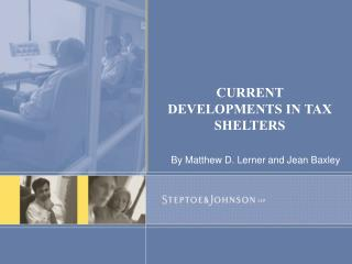 CURRENT DEVELOPMENTS IN TAX SHELTERS
