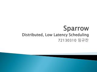 Sparrow Distributed , Low Latency Scheduling